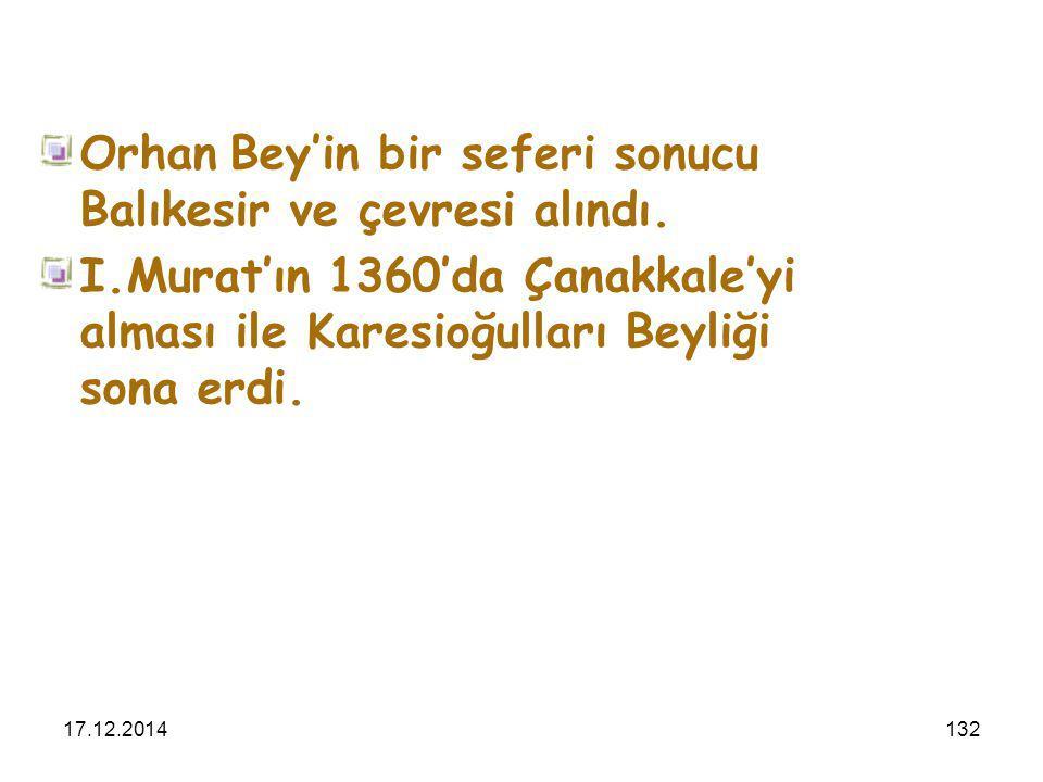 17.12.2014132 Orhan Bey'in bir seferi sonucu Balıkesir ve çevresi alındı. I.Murat'ın 1360'da Çanakkale'yi alması ile Karesioğulları Beyliği sona erdi.
