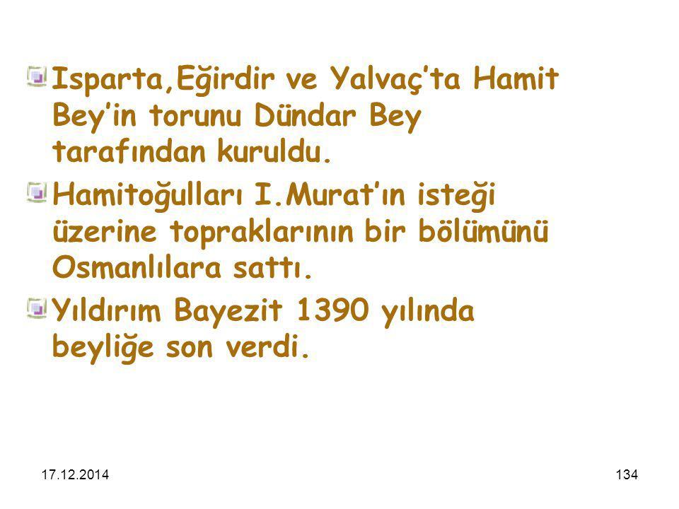17.12.2014134 Isparta,Eğirdir ve Yalvaç'ta Hamit Bey'in torunu Dündar Bey tarafından kuruldu. Hamitoğulları I.Murat'ın isteği üzerine topraklarının bi