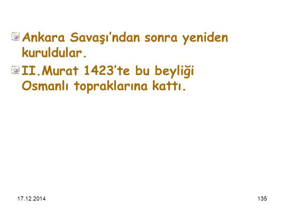 17.12.2014135 Ankara Savaşı'ndan sonra yeniden kuruldular. II.Murat 1423'te bu beyliği Osmanlı topraklarına kattı.