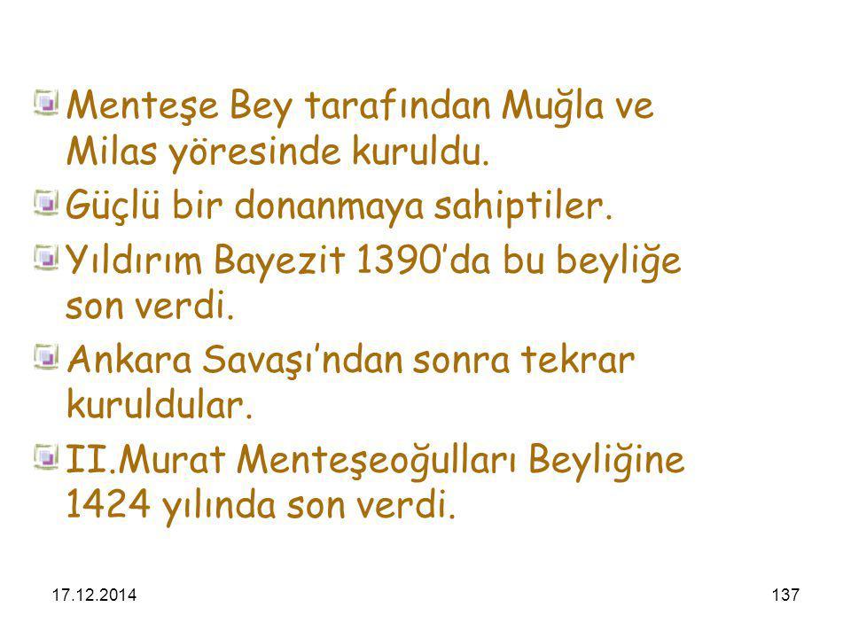 17.12.2014137 Menteşe Bey tarafından Muğla ve Milas yöresinde kuruldu. Güçlü bir donanmaya sahiptiler. Yıldırım Bayezit 1390'da bu beyliğe son verdi.