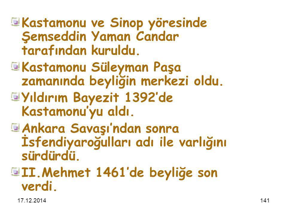 17.12.2014141 Kastamonu ve Sinop yöresinde Şemseddin Yaman Candar tarafından kuruldu. Kastamonu Süleyman Paşa zamanında beyliğin merkezi oldu. Yıldırı
