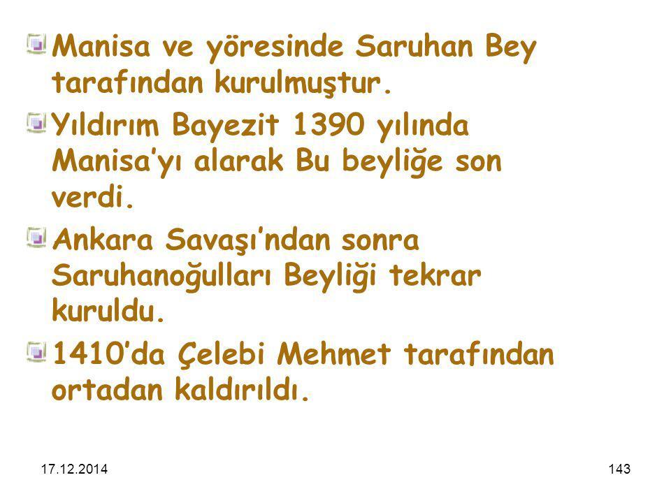 17.12.2014143 Manisa ve yöresinde Saruhan Bey tarafından kurulmuştur. Yıldırım Bayezit 1390 yılında Manisa'yı alarak Bu beyliğe son verdi. Ankara Sava