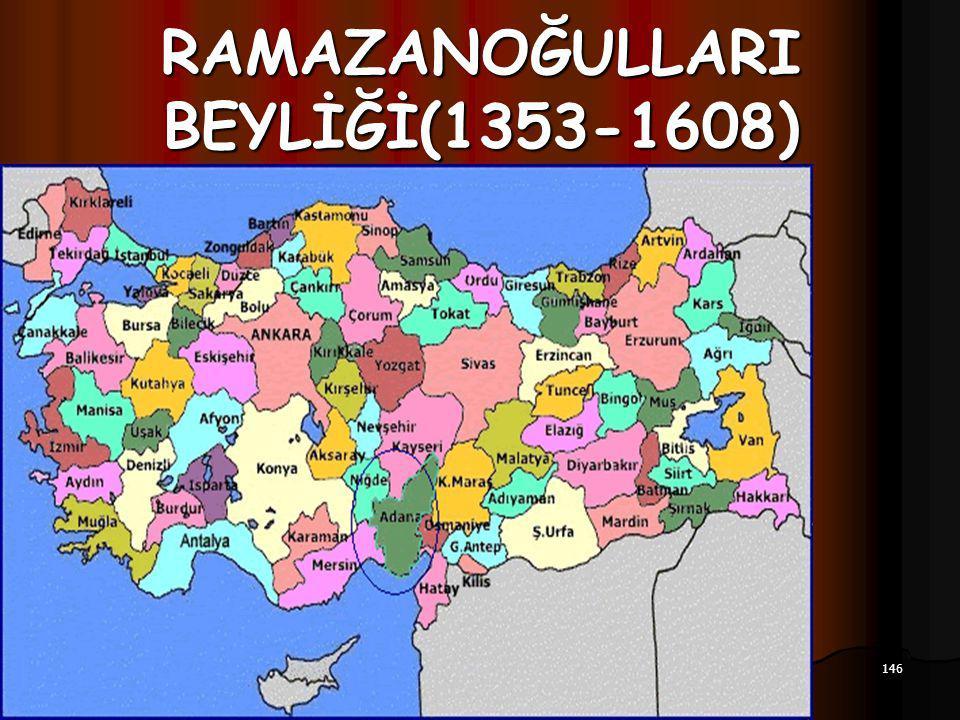 146 17.12.2014 RAMAZANOĞULLARI BEYLİĞİ(1353-1608)