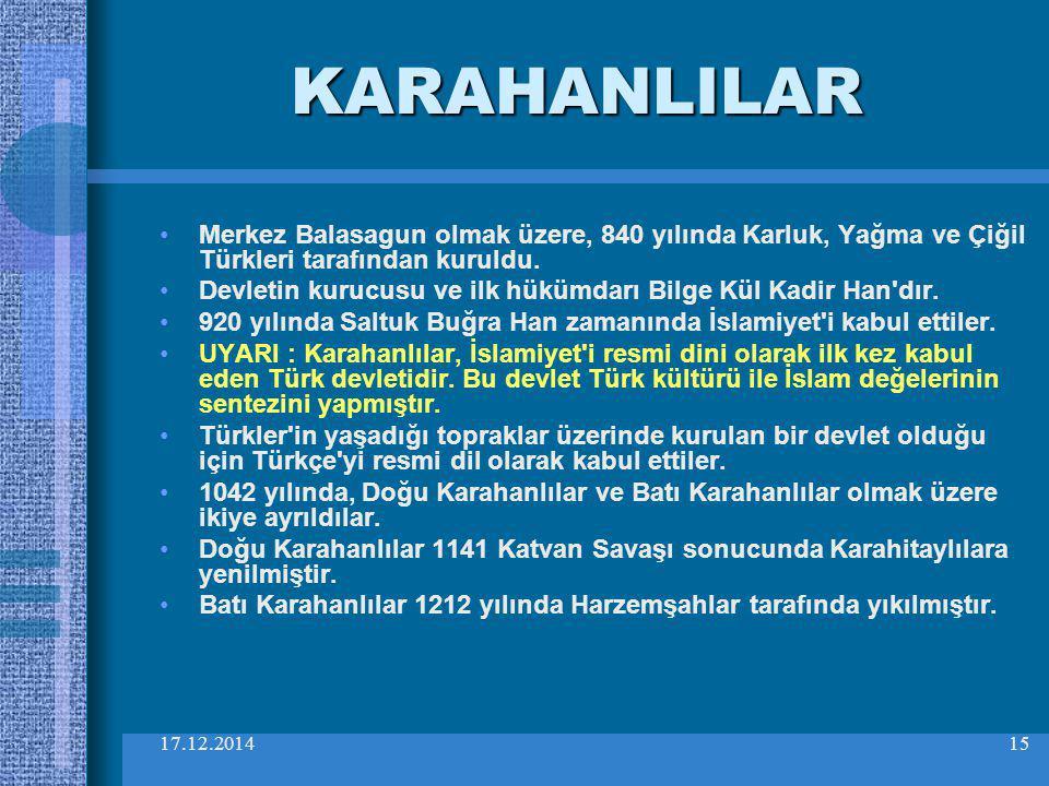 17.12.201415 KARAHANLILAR Merkez Balasagun olmak üzere, 840 yılında Karluk, Yağma ve Çiğil Türkleri tarafından kuruldu. Devletin kurucusu ve ilk hüküm