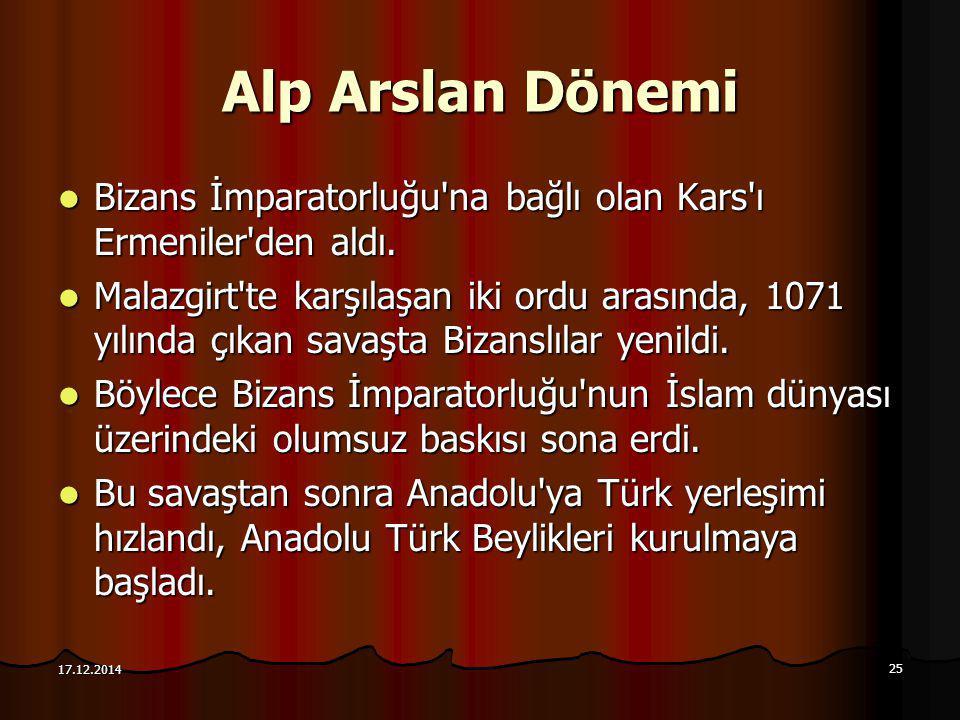 25 17.12.2014 Alp Arslan Dönemi Bizans İmparatorluğu'na bağlı olan Kars'ı Ermeniler'den aldı. Bizans İmparatorluğu'na bağlı olan Kars'ı Ermeniler'den