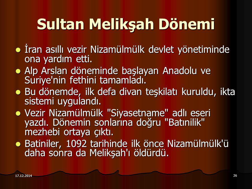 26 17.12.2014 Sultan Melikşah Dönemi İran asıllı vezir Nizamülmülk devlet yönetiminde ona yardım etti. İran asıllı vezir Nizamülmülk devlet yönetimind