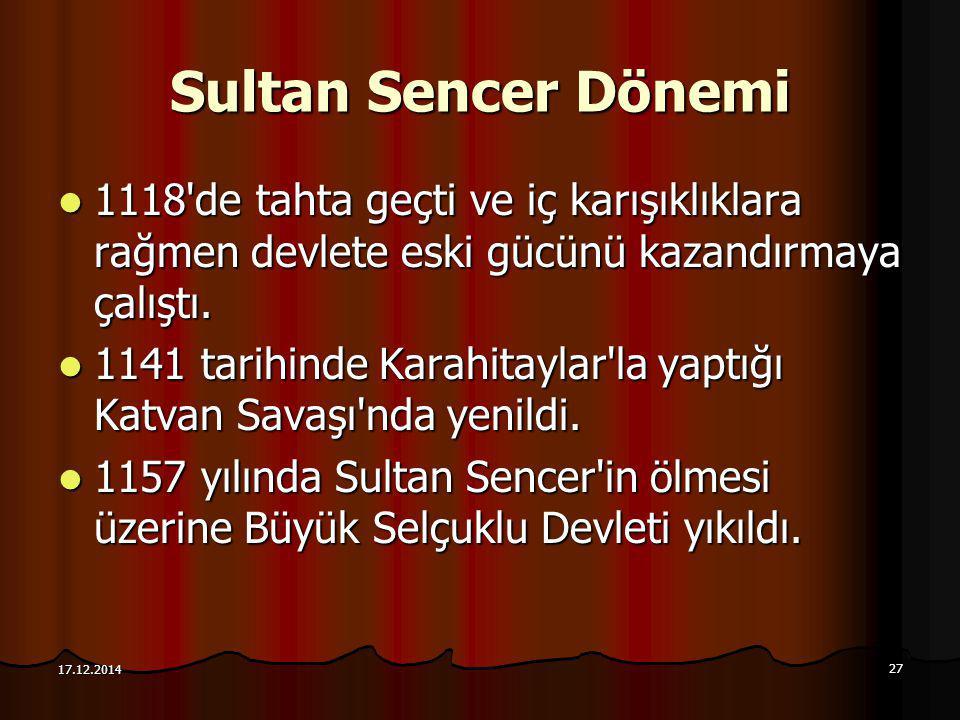 27 17.12.2014 Sultan Sencer Dönemi 1118'de tahta geçti ve iç karışıklıklara rağmen devlete eski gücünü kazandırmaya çalıştı. 1118'de tahta geçti ve iç