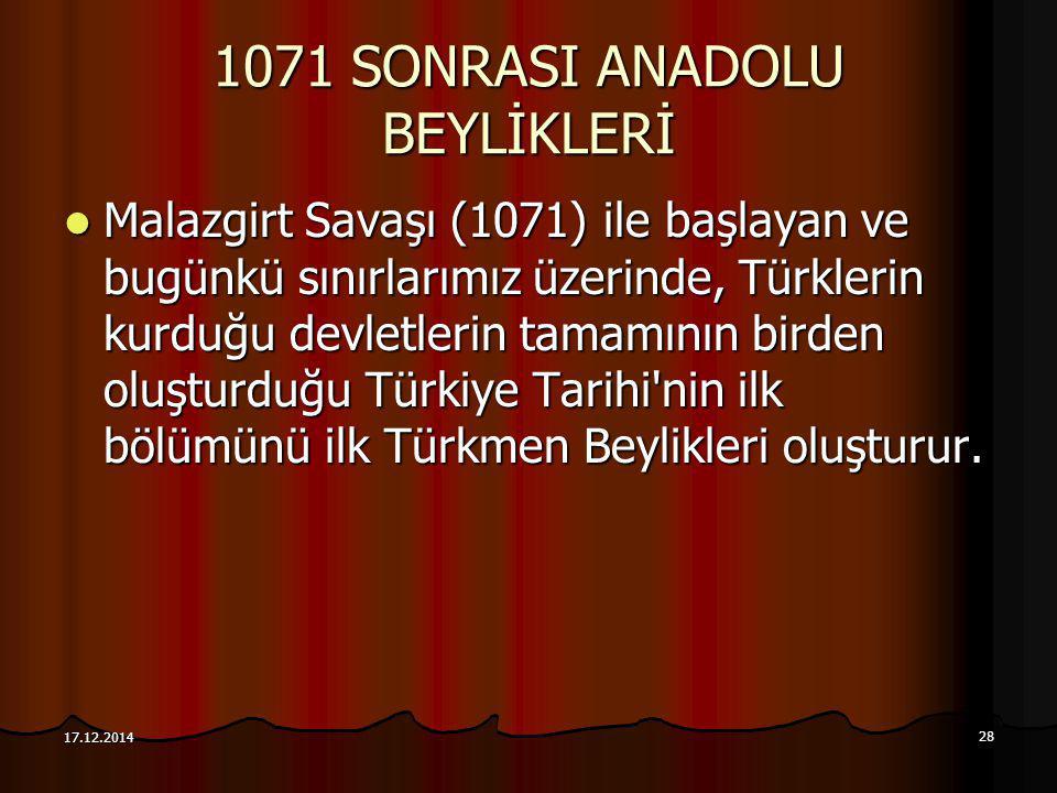28 17.12.2014 1071 SONRASI ANADOLU BEYLİKLERİ Malazgirt Savaşı (1071) ile başlayan ve bugünkü sınırlarımız üzerinde, Türklerin kurduğu devletlerin tam