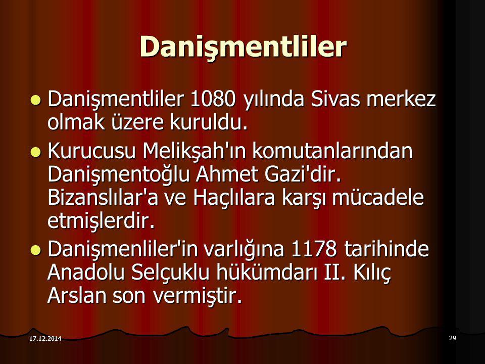 29 17.12.2014 Danişmentliler Danişmentliler 1080 yılında Sivas merkez olmak üzere kuruldu. Danişmentliler 1080 yılında Sivas merkez olmak üzere kuruld