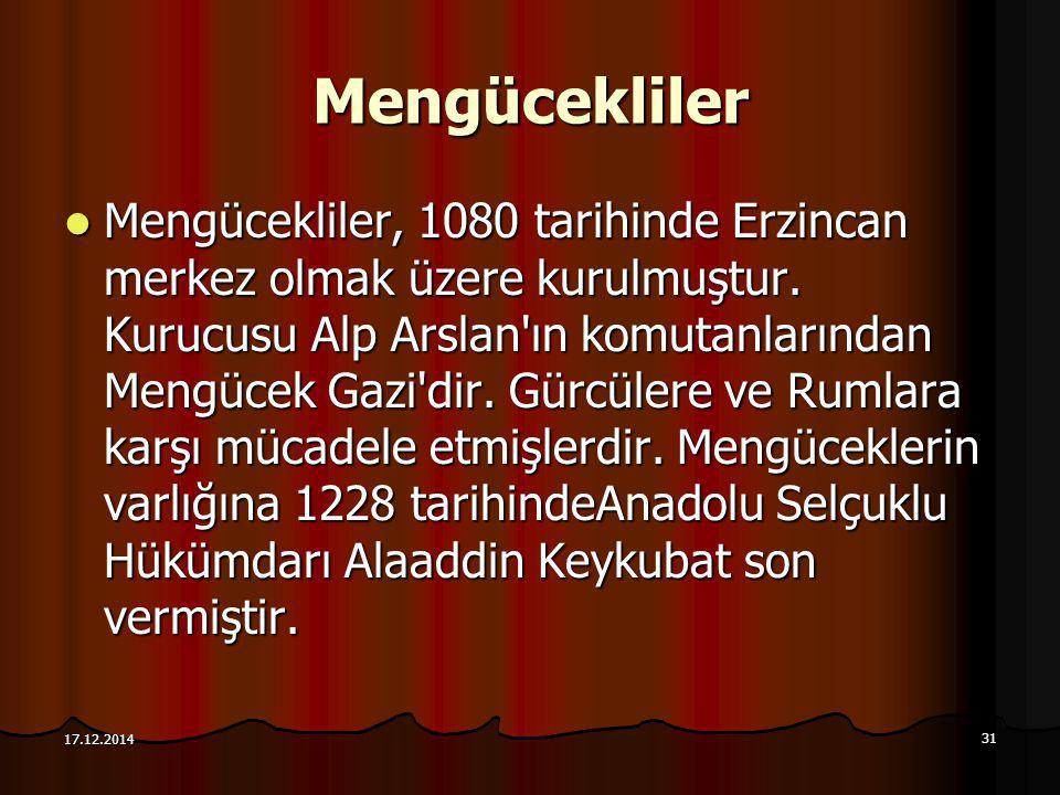 31 17.12.2014 Mengücekliler Mengücekliler, 1080 tarihinde Erzincan merkez olmak üzere kurulmuştur. Kurucusu Alp Arslan'ın komutanlarından Mengücek Gaz