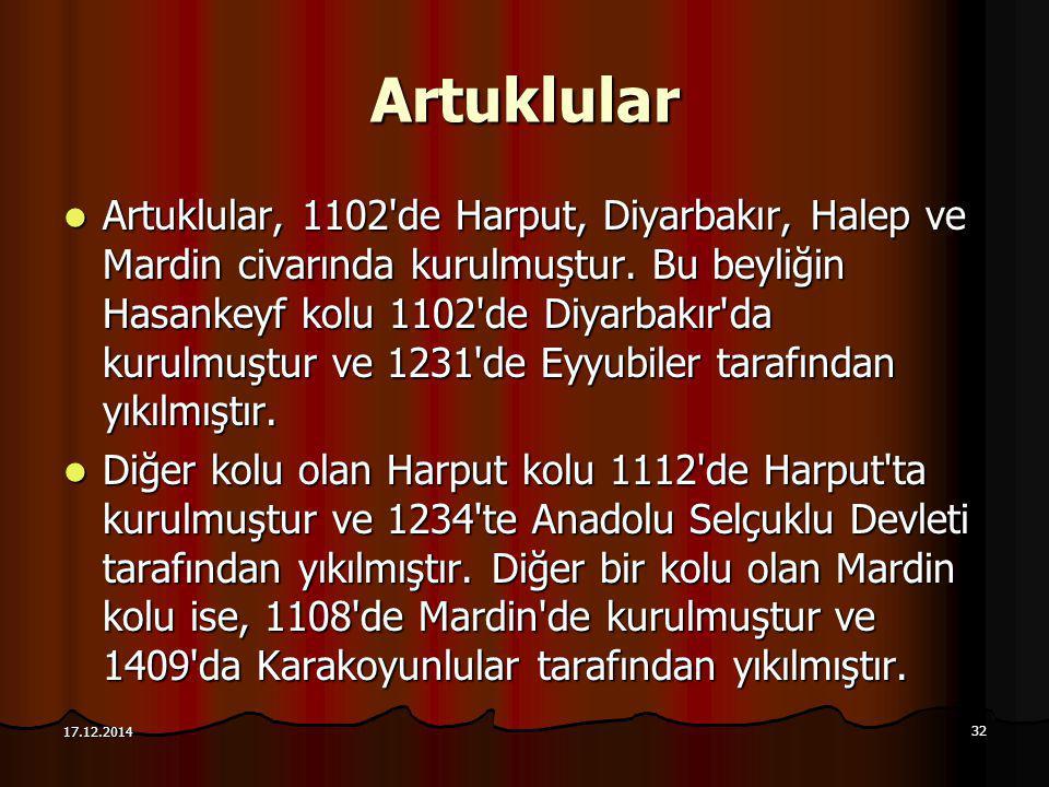 32 17.12.2014 Artuklular Artuklular, 1102'de Harput, Diyarbakır, Halep ve Mardin civarında kurulmuştur. Bu beyliğin Hasankeyf kolu 1102'de Diyarbakır'