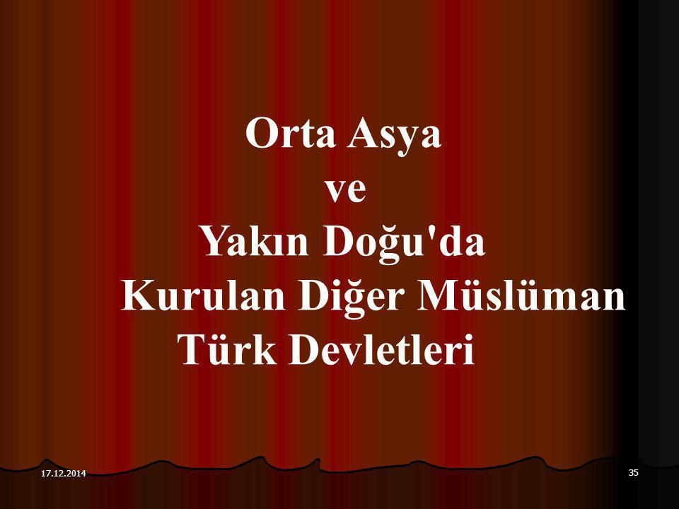 35 17.12.2014 Orta Asya ve Yakın Doğu'da Kurulan Diğer Müslüman Türk Devletleri