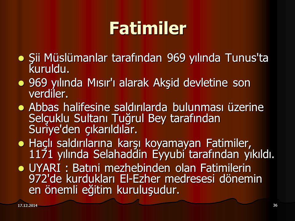 36 17.12.2014 Fatimiler Şii Müslümanlar tarafından 969 yılında Tunus'ta kuruldu. Şii Müslümanlar tarafından 969 yılında Tunus'ta kuruldu. 969 yılında