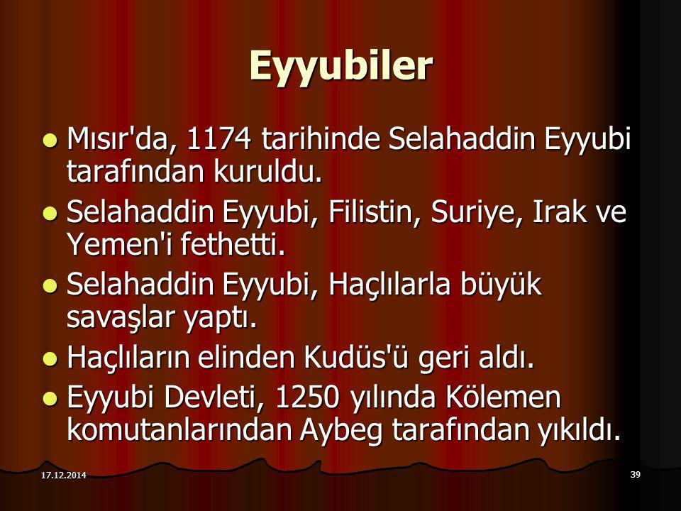 39 17.12.2014 Eyyubiler Mısır'da, 1174 tarihinde Selahaddin Eyyubi tarafından kuruldu. Mısır'da, 1174 tarihinde Selahaddin Eyyubi tarafından kuruldu.