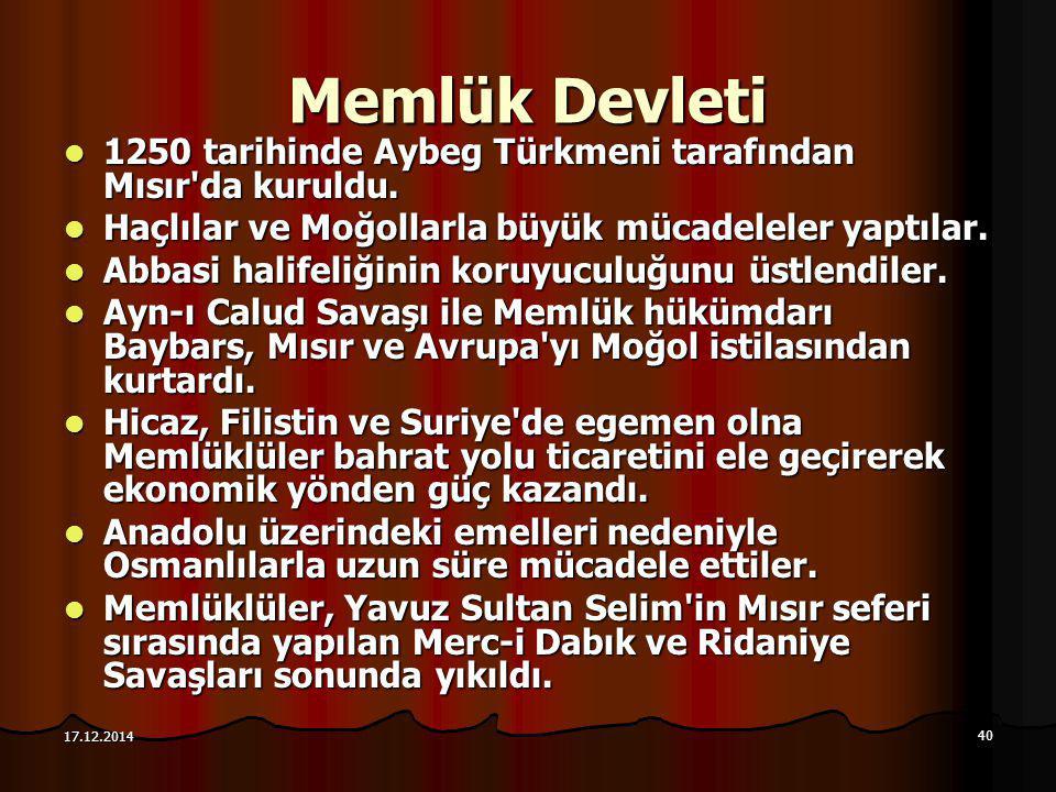 40 17.12.2014 Memlük Devleti 1250 tarihinde Aybeg Türkmeni tarafından Mısır'da kuruldu. 1250 tarihinde Aybeg Türkmeni tarafından Mısır'da kuruldu. Haç
