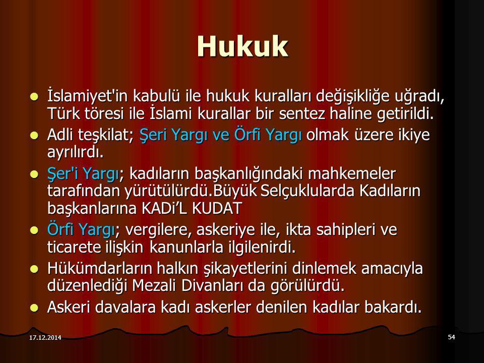 54 17.12.2014 Hukuk İslamiyet'in kabulü ile hukuk kuralları değişikliğe uğradı, Türk töresi ile İslami kurallar bir sentez haline getirildi. İslamiyet