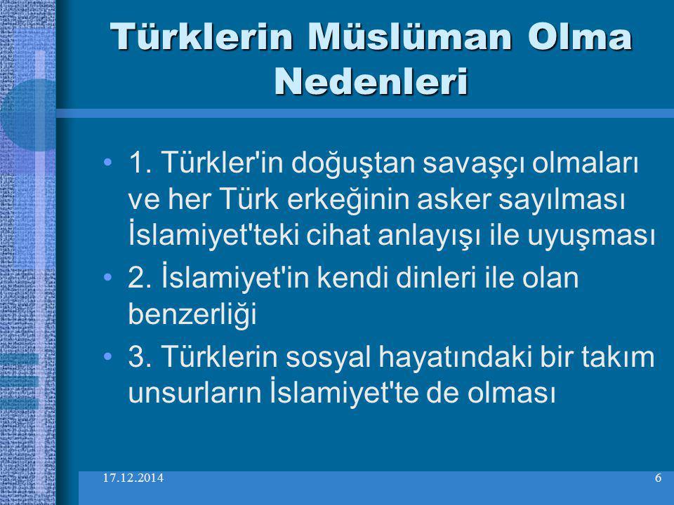 17.12.20146 Türklerin Müslüman Olma Nedenleri 1. Türkler'in doğuştan savaşçı olmaları ve her Türk erkeğinin asker sayılması İslamiyet'teki cihat anlay