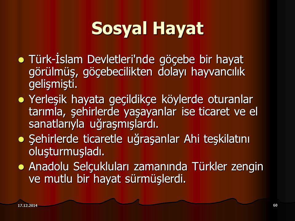 60 17.12.2014 Sosyal Hayat Türk-İslam Devletleri'nde göçebe bir hayat görülmüş, göçebecilikten dolayı hayvancılık gelişmişti. Türk-İslam Devletleri'nd