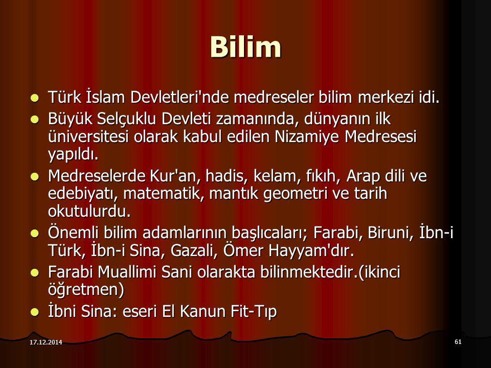 61 17.12.2014 Bilim Türk İslam Devletleri'nde medreseler bilim merkezi idi. Türk İslam Devletleri'nde medreseler bilim merkezi idi. Büyük Selçuklu Dev