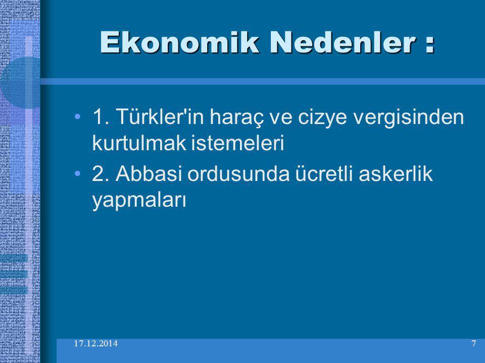17.12.20147 Ekonomik Nedenler : 1. Türkler'in haraç ve cizye vergisinden kurtulmak istemeleri 2. Abbasi ordusunda ücretli askerlik yapmaları