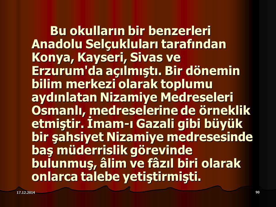 90 17.12.2014 Bu okulların bir benzerleri Anadolu Selçukluları tarafından Konya, Kayseri, Sivas ve Erzurum'da açılmıştı. Bir dönemin bilim merkezi ola