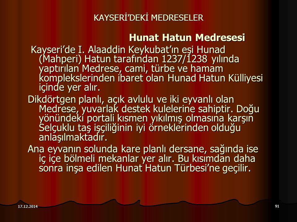 91 17.12.2014 KAYSERİ'DEKİ MEDRESELER Hunat Hatun Medresesi Hunat Hatun Medresesi Kayseri'de I. Alaaddin Keykubat'ın eşi Hunad (Mahperi) Hatun tarafın