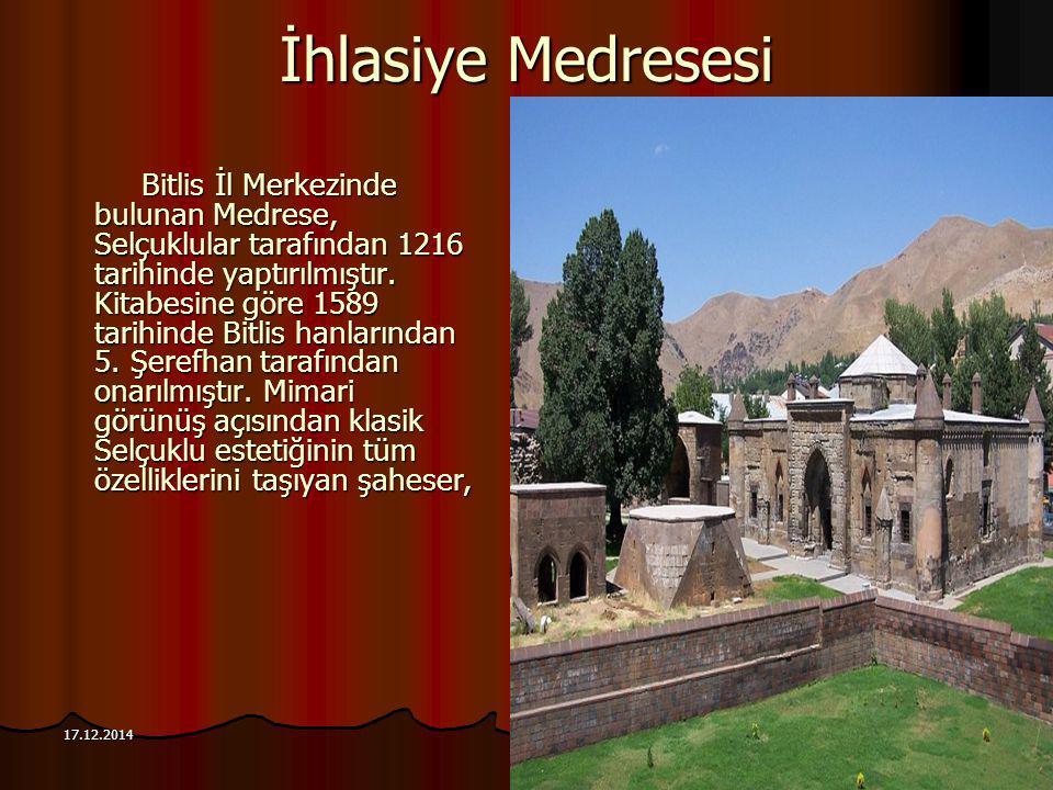 93 17.12.2014 İhlasiye Medresesi Bitlis İl Merkezinde bulunan Medrese, Selçuklular tarafından 1216 tarihinde yaptırılmıştır. Kitabesine göre 1589 tari