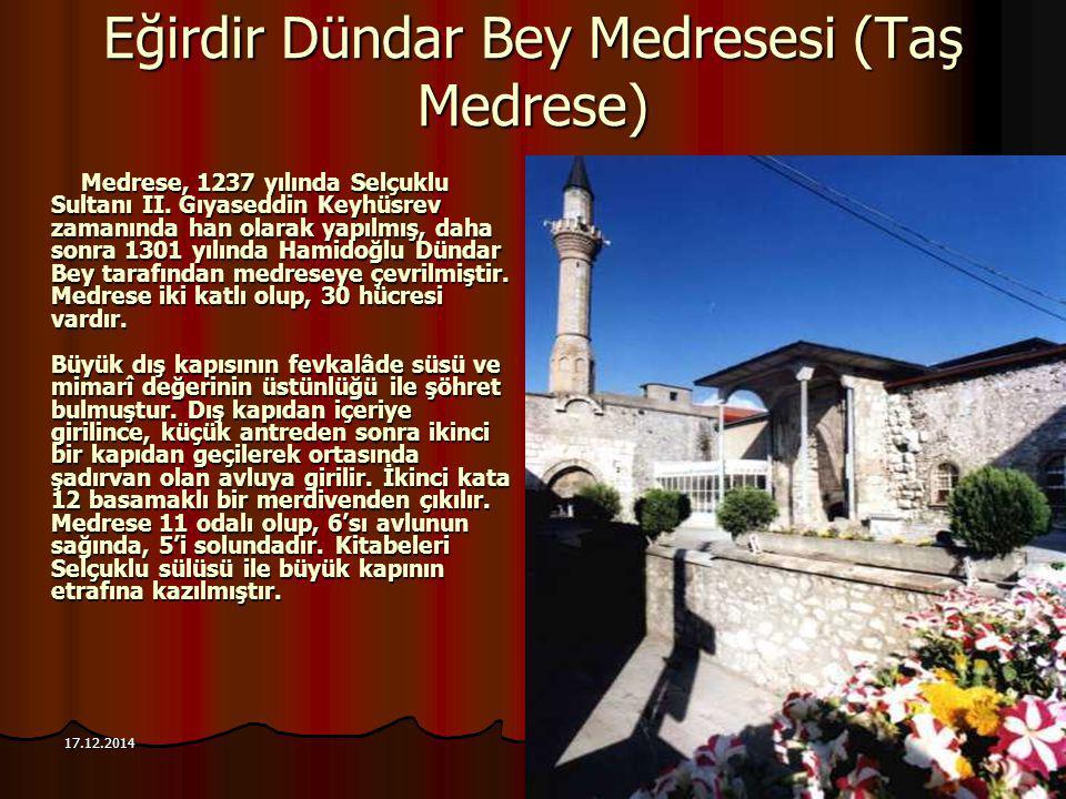 95 17.12.2014 Eğirdir Dündar Bey Medresesi (Taş Medrese) Medrese, 1237 yılında Selçuklu Sultanı II. Gıyaseddin Keyhüsrev zamanında han olarak yapılmış