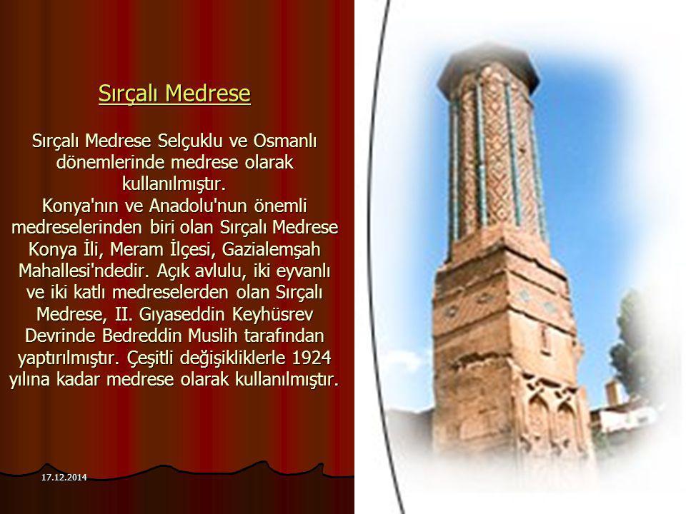 17.12.201497 Sırçalı Medrese Sırçalı Medrese Sırçalı Medrese Selçuklu ve Osmanlı dönemlerinde medrese olarak kullanılmıştır. Konya'nın ve Anadolu'nun