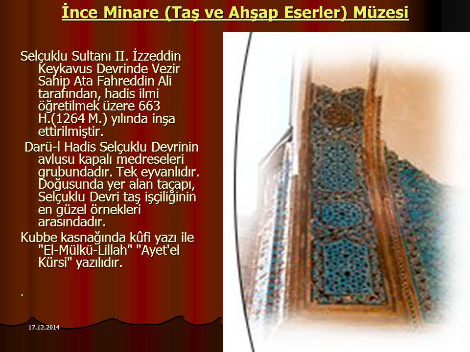 98 17.12.2014 İnce Minare (Taş ve Ahşap Eserler) Müzesi İnce Minare (Taş ve Ahşap Eserler) Müzesi Selçuklu Sultanı II. İzzeddin Keykavus Devrinde Vezi