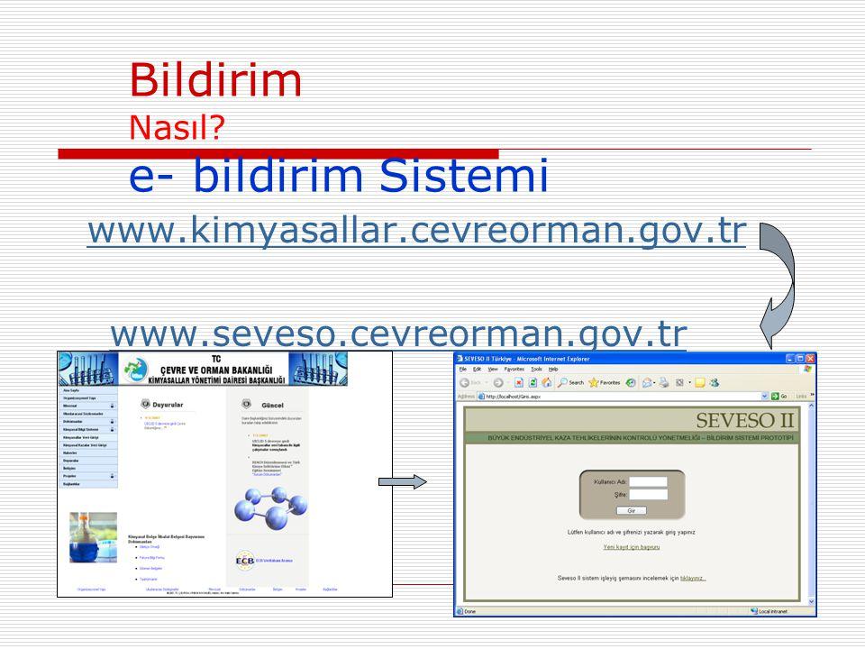 Bildirim Nasıl? e- bildirim Sistemi www.kimyasallar.cevreorman.gov.tr www.seveso.cevreorman.gov.tr
