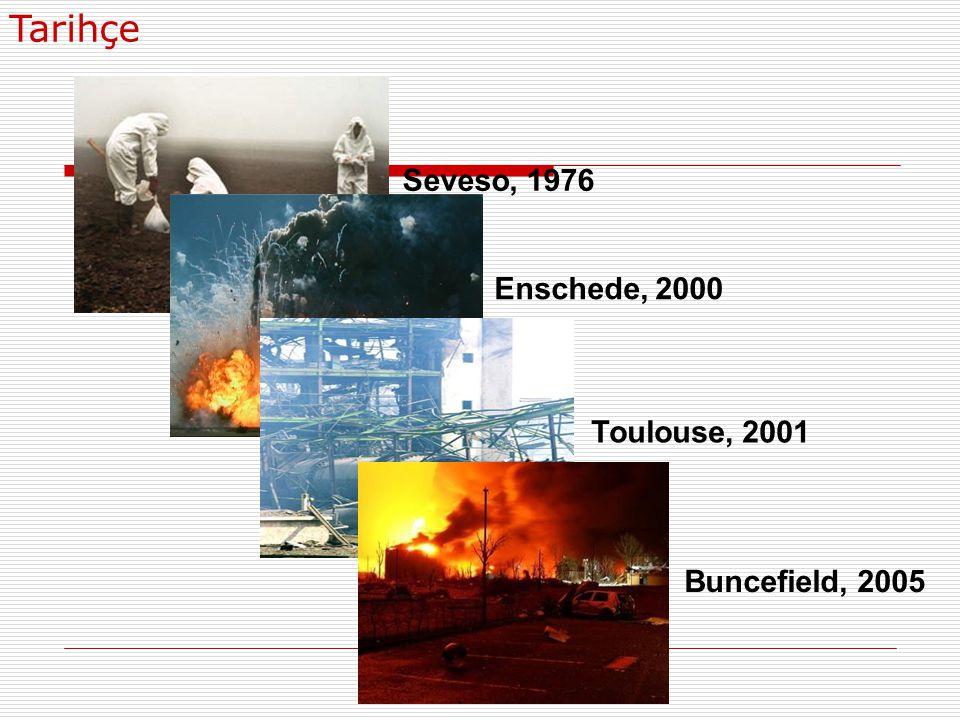 Tarihçe Seveso, 1976 Enschede, 2000 Toulouse, 2001 Buncefield, 2005