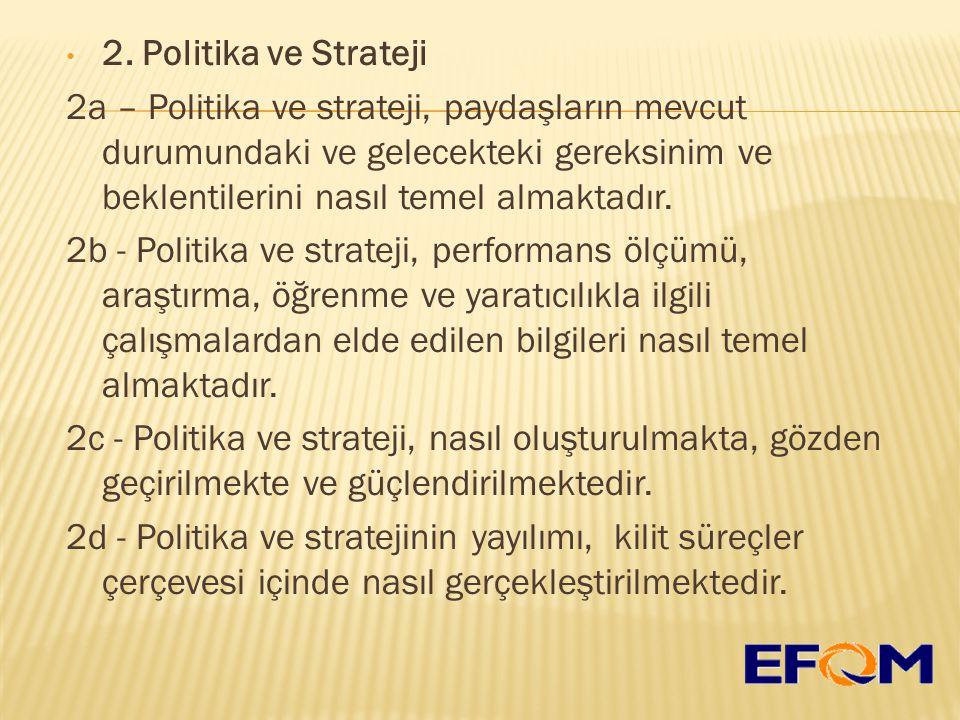 2. Politika ve Strateji 2a – Politika ve strateji, paydaşların mevcut durumundaki ve gelecekteki gereksinim ve beklentilerini nasıl temel almaktadır.