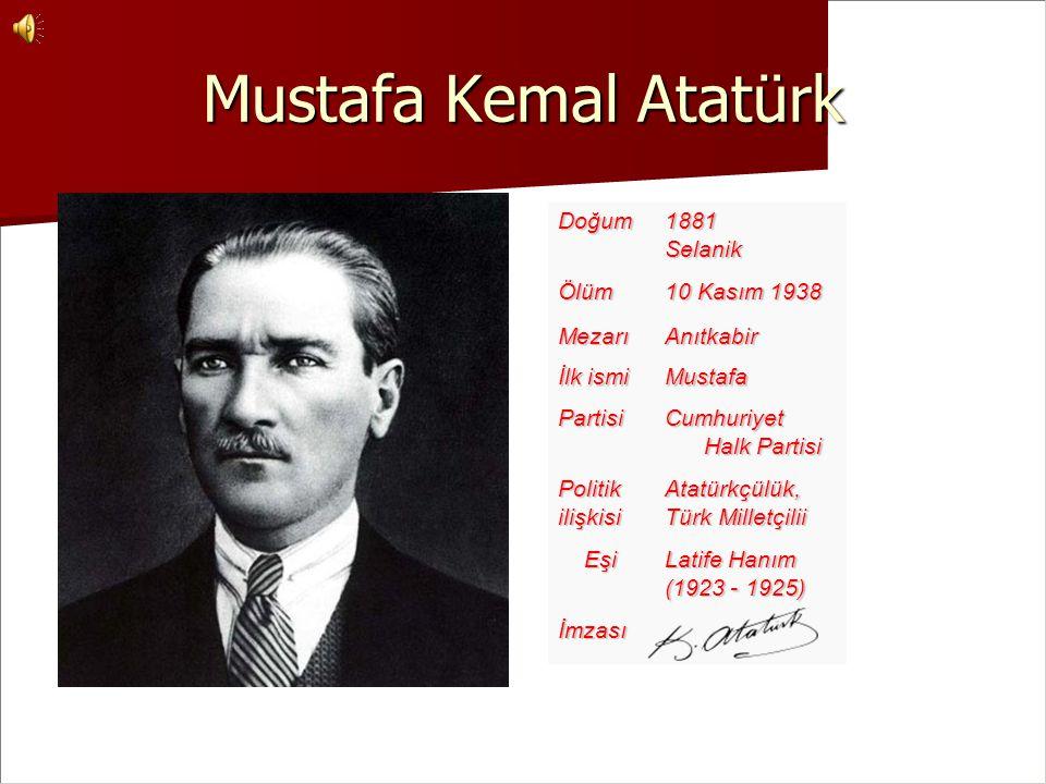 Mustafa Kemal Atatürk Doğum1881SelanikÖlüm 10 Kasım 1938 MezarıAnıtkabir İlk ismi Mustafa Partisi Cumhuriyet Halk Partisi PolitikilişkisiAtatürkçülük,