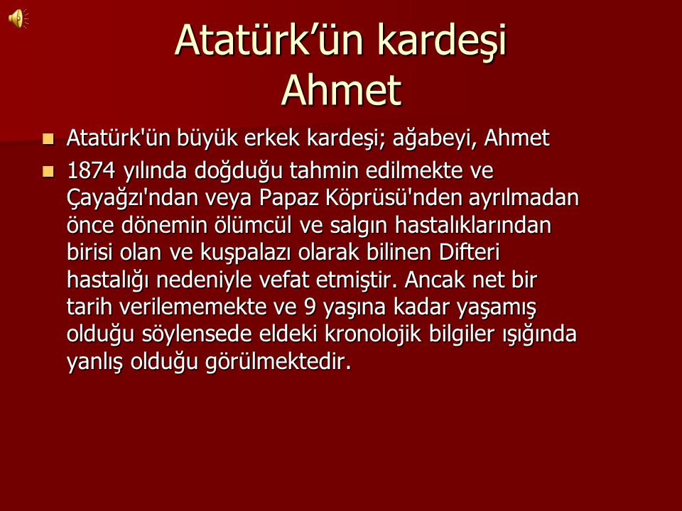 Atatürk'ün kardeşi Ahmet Atatürk'ün büyük erkek kardeşi; ağabeyi, Ahmet Atatürk'ün büyük erkek kardeşi; ağabeyi, Ahmet 1874 yılında doğduğu tahmin edi