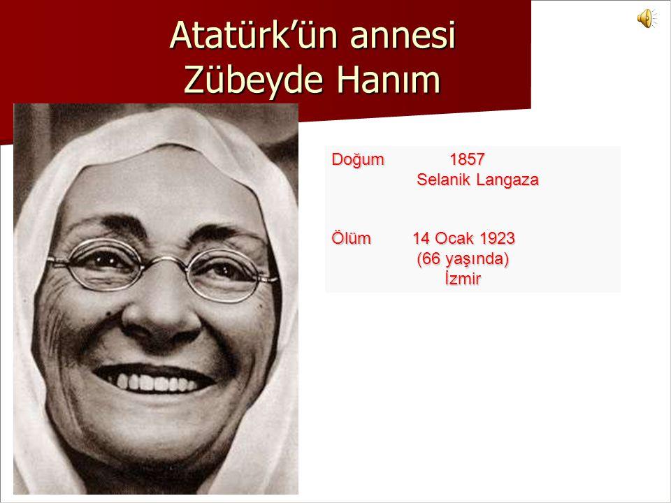Atatürk'ün annesi Zübeyde Hanım Doğum 1857 1857 Selanik Langaza Selanik LangazaÖlüm 14 Ocak 1923 (66 yaşında) (66 yaşında) İzmir İzmir