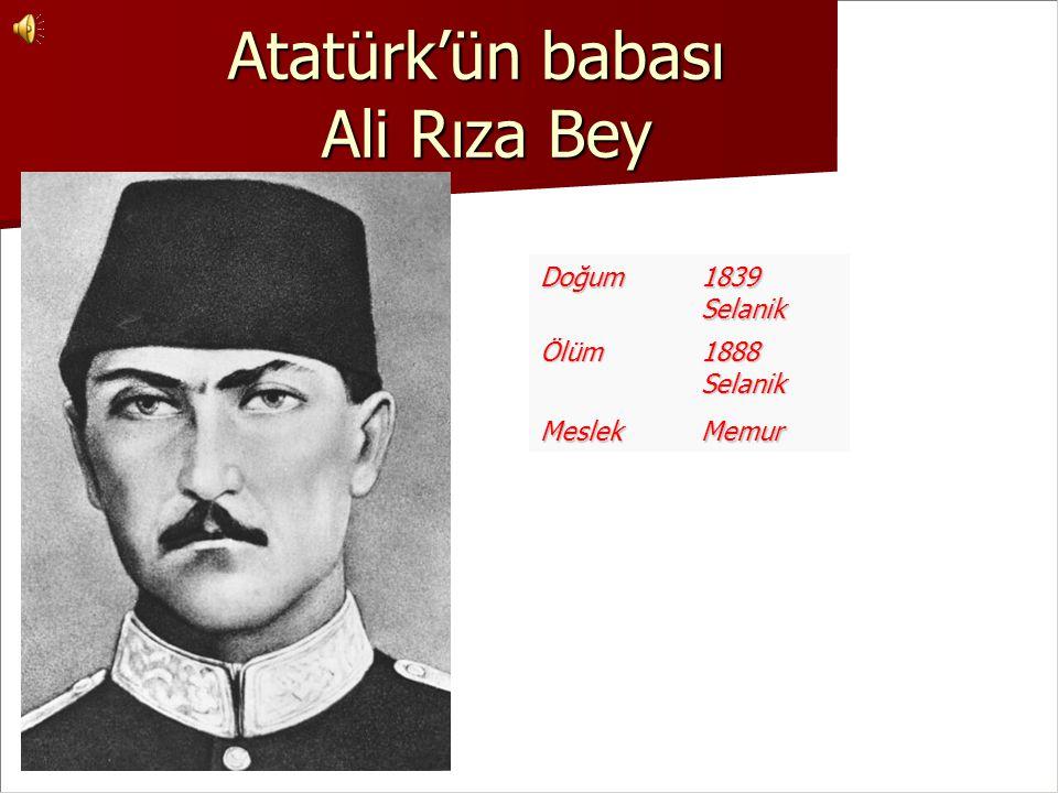 Atatürk'ün babası Ali Rıza Bey Doğum1839SelanikÖlüm1888Selanik MeslekMemur