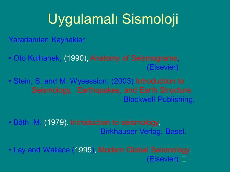 Uygulamalı Sismoloji Yararlanılan Kaynaklar Oto Kulhanek, (1990), Anatomy of Seismograms, (Elsevier) Stein, S.