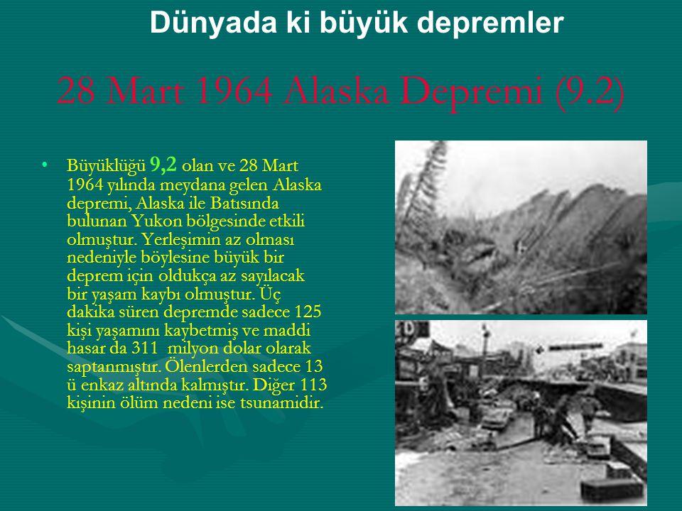 28 Mart 1964 Alaska Depremi (9.2) Büyüklüğü 9,2 olan ve 28 Mart 1964 yılında meydana gelen Alaska depremi, Alaska ile Batısında bulunan Yukon bölgesinde etkili olmuştur.