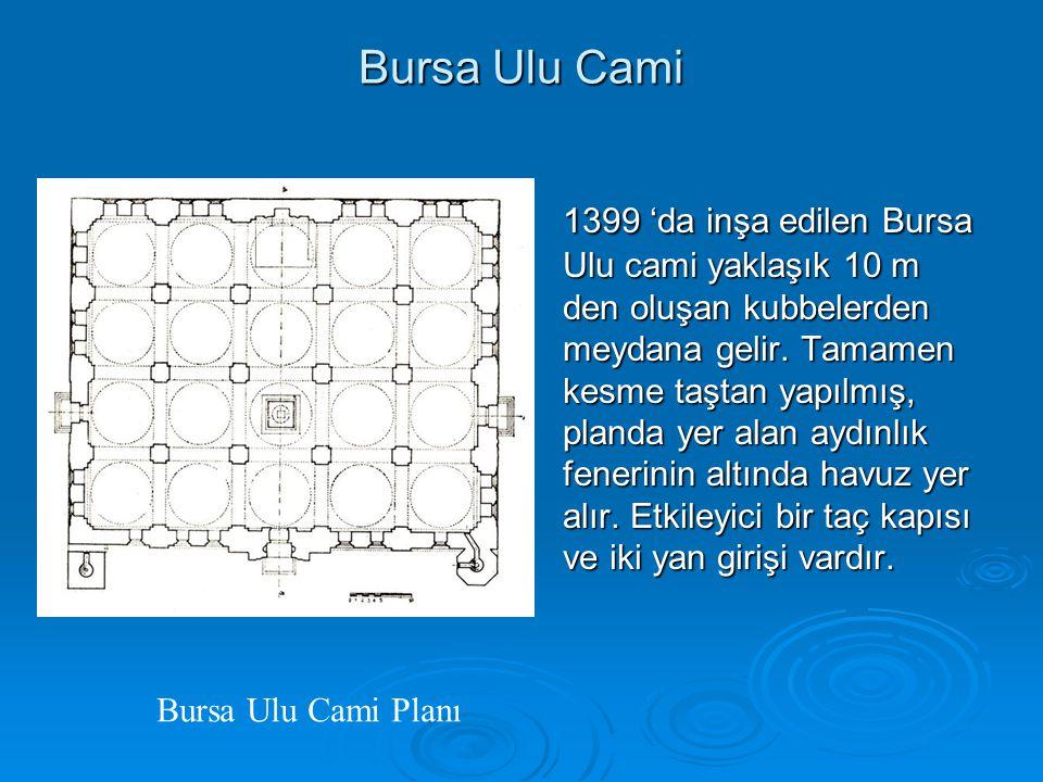 Bursa Ulu Cami 1399 'da inşa edilen Bursa Ulu cami yaklaşık 10 m den oluşan kubbelerden meydana gelir. Tamamen kesme taştan yapılmış, planda yer alan