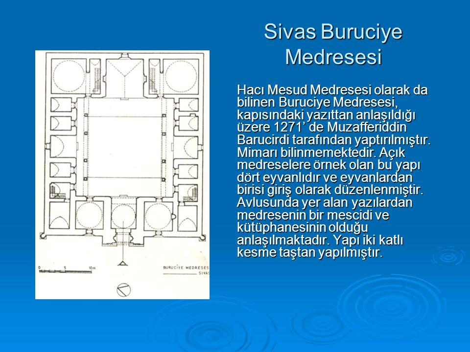 Sivas Buruciye Medresesi Hacı Mesud Medresesi olarak da bilinen Buruciye Medresesi, kapısındaki yazıttan anlaşıldığı üzere 1271' de Muzafferiddin Barucirdi tarafından yaptırılmıştır.