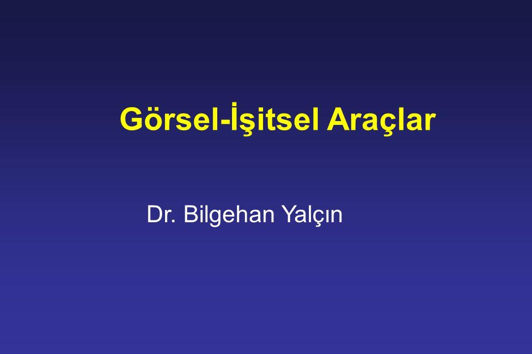 Görsel-İşitsel Araçlar Dr. Bilgehan Yalçın