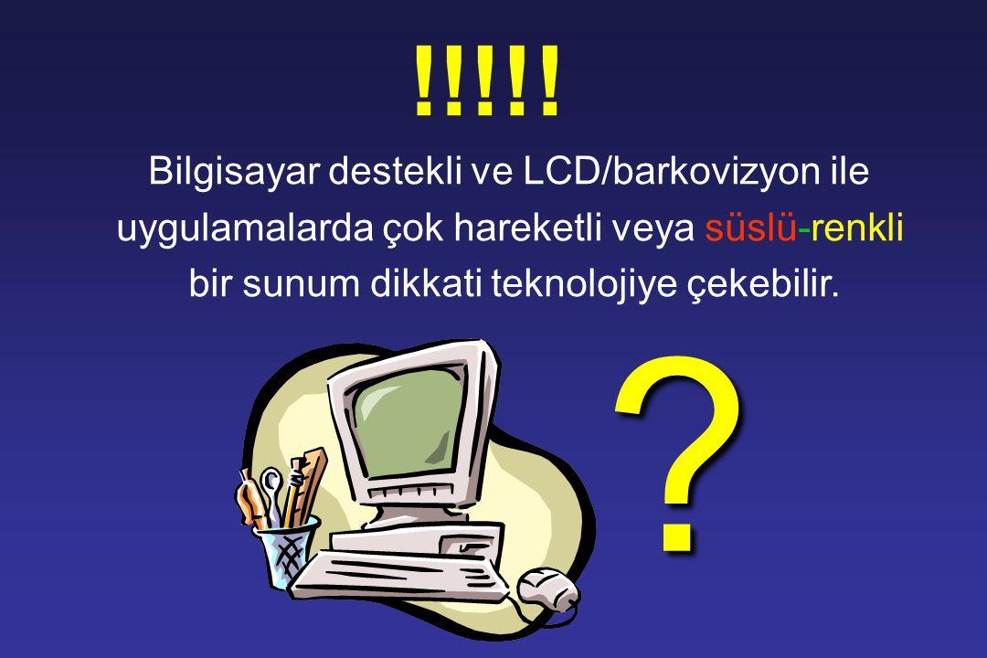 LCD Projektör / Barkovizyon  Yaratıcılığa açık,  Akıcı,  Güncelleştirmek kolay,  Dikkati odaklamayı kolaylaştırabilir,  Teknik donanım yetersiz k