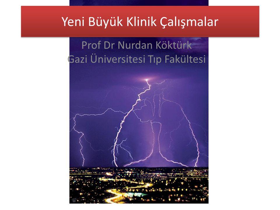 Yeni Büyük Klinik Çalışmalar Prof Dr Nurdan Köktürk Gazi Üniversitesi Tıp Fakültesi