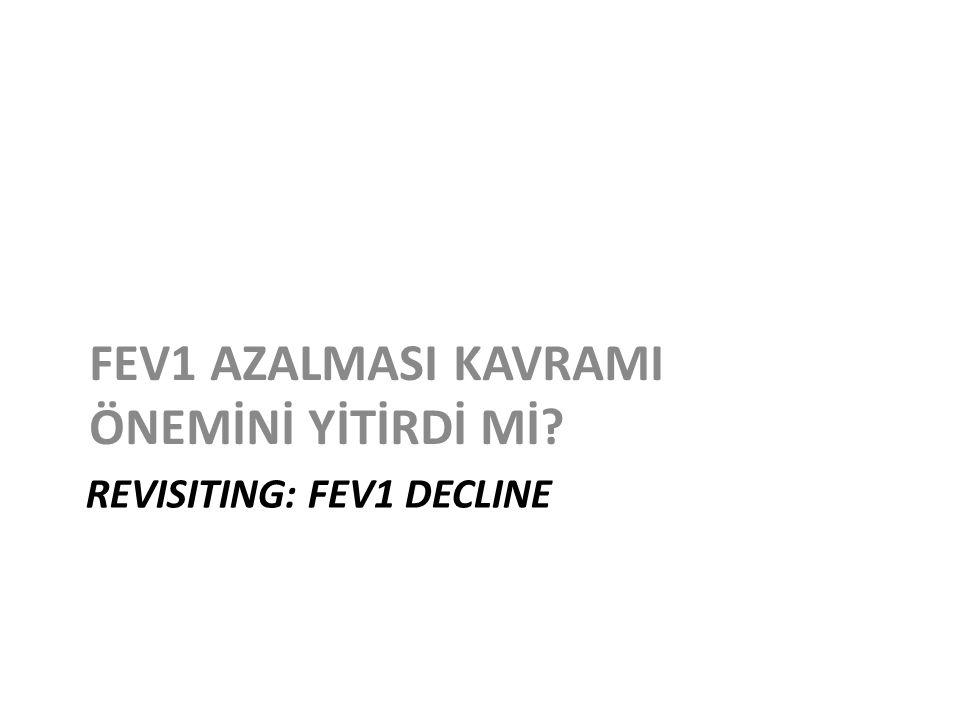 REVISITING: FEV1 DECLINE FEV1 AZALMASI KAVRAMI ÖNEMİNİ YİTİRDİ Mİ?