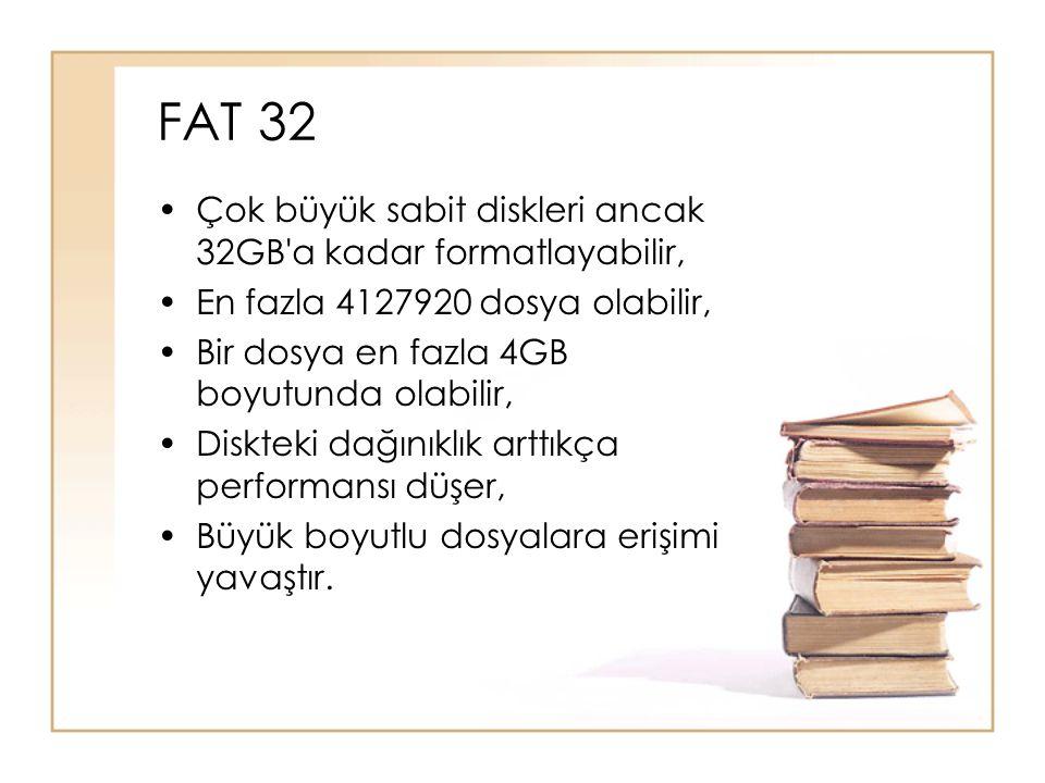 FAT 32 Çok büyük sabit diskleri ancak 32GB a kadar formatlayabilir, En fazla 4127920 dosya olabilir, Bir dosya en fazla 4GB boyutunda olabilir, Diskteki dağınıklık arttıkça performansı düşer, Büyük boyutlu dosyalara erişimi yavaştır.