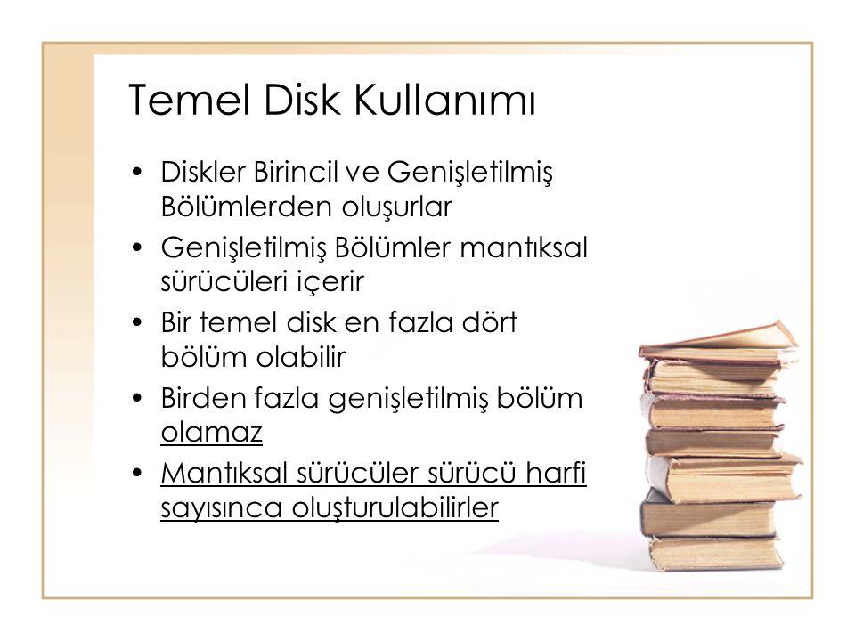 Temel Disk Kullanımı Diskler Birincil ve Genişletilmiş Bölümlerden oluşurlar Genişletilmiş Bölümler mantıksal sürücüleri içerir Bir temel disk en fazla dört bölüm olabilir Birden fazla genişletilmiş bölüm olamaz Mantıksal sürücüler sürücü harfi sayısınca oluşturulabilirler