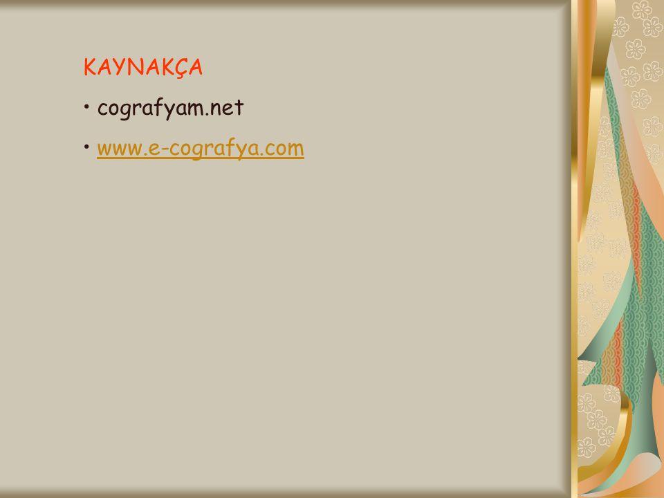 KAYNAKÇA cografyam.net www.e-cografya.com