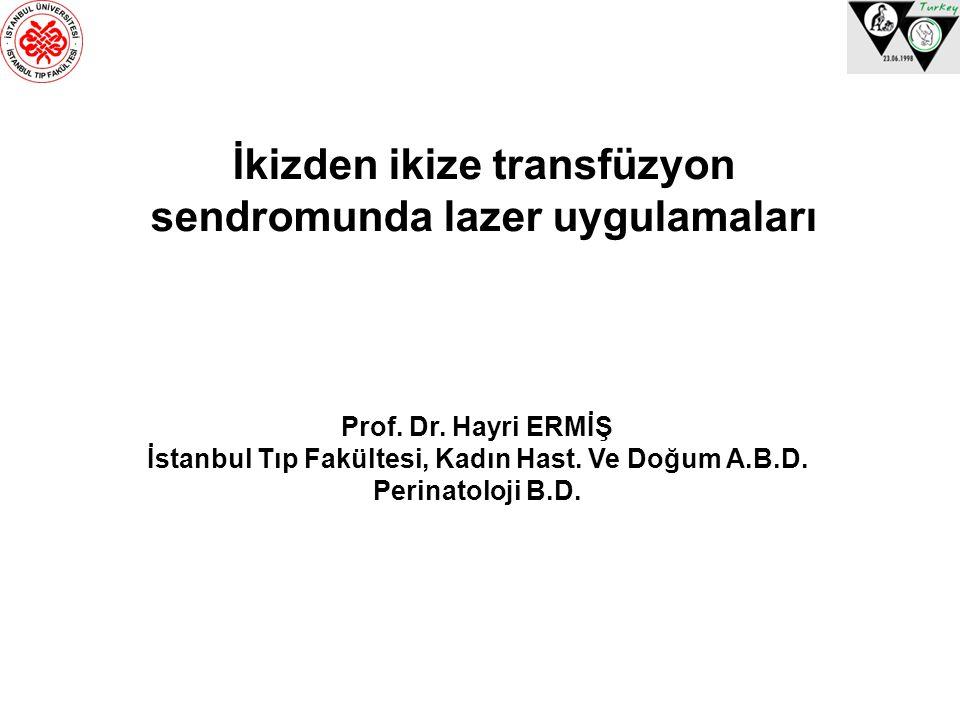 İkizden ikize transfüzyon sendromunda lazer uygulamaları Prof. Dr. Hayri ERMİŞ İstanbul Tıp Fakültesi, Kadın Hast. Ve Doğum A.B.D. Perinatoloji B.D.