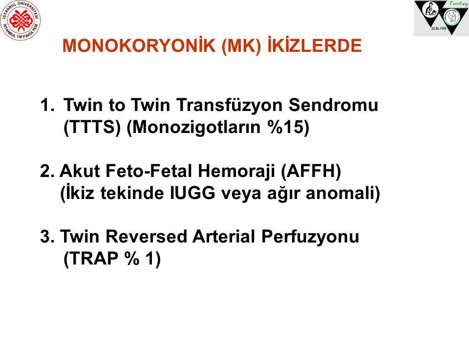 1.Twin to Twin Transfüzyon Sendromu (TTTS) (Monozigotların %15) 2. Akut Feto-Fetal Hemoraji (AFFH) (İkiz tekinde IUGG veya ağır anomali) 3. Twin Rever